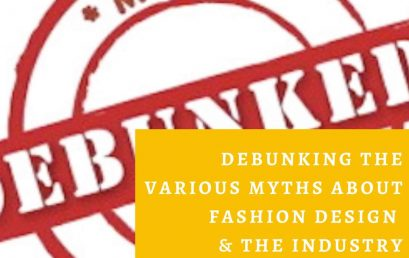 Debunking the Various Myths About Fashion Design & the Industry (Updated 2019)