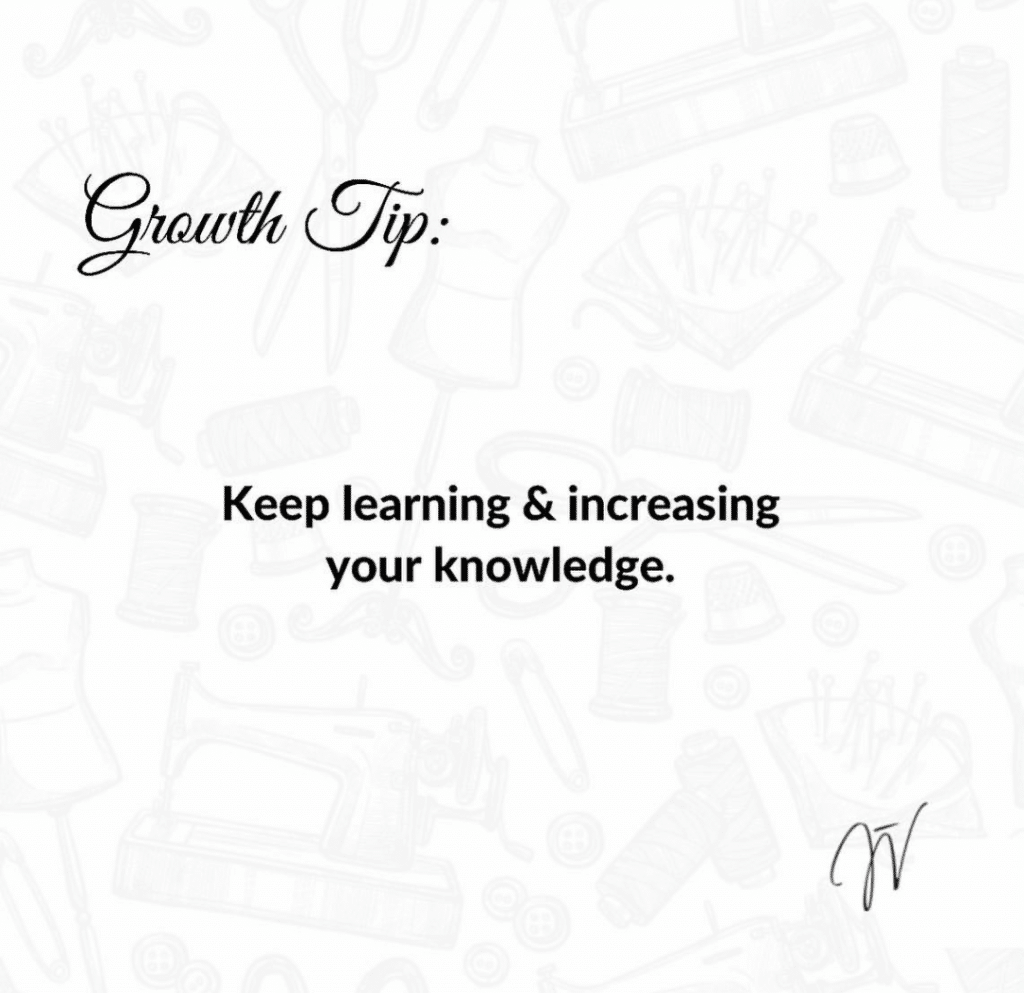 Keep learning and increasing your knowledge